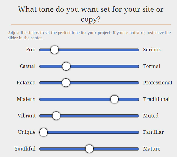 Survey your client to establish the correct tone of voice for the project moving forward.
